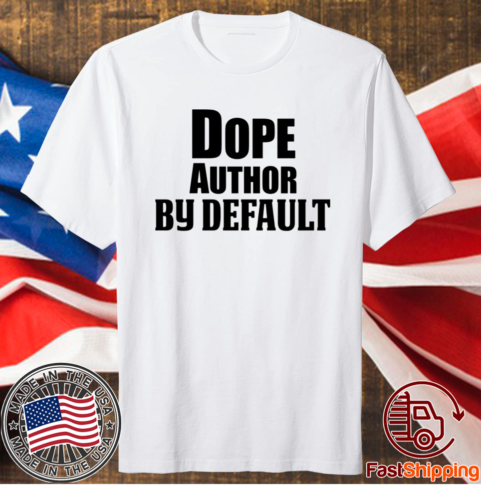 Dope Author By Default 2020 Shirts
