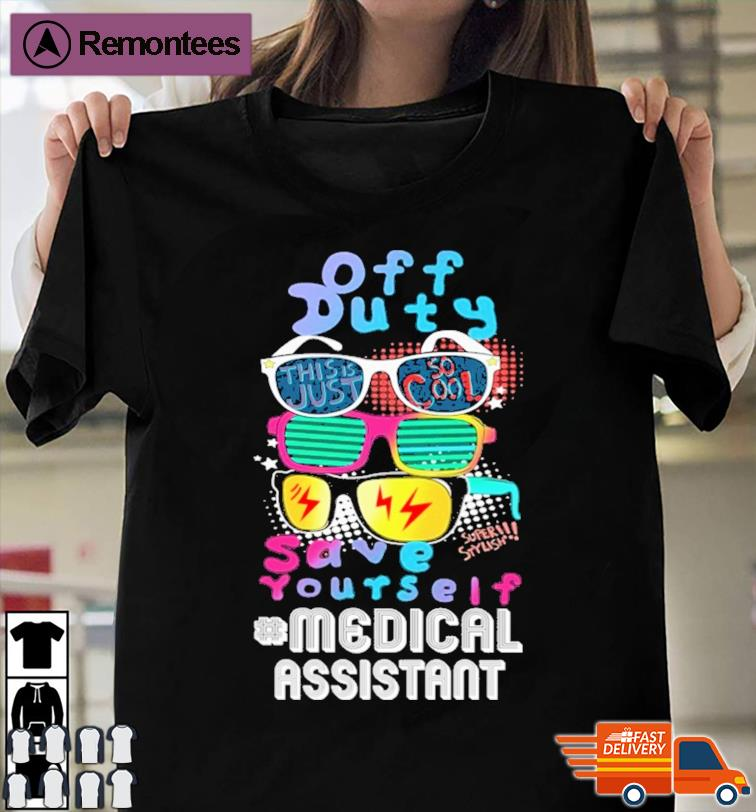 Nurse Off Duty This Is Just So Cool Save Yourself Medical Assistant Shirt