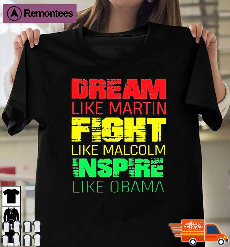 Official Dream Like Martin Fight Like Malcolm Inspire Like Obama 2021 Shirt