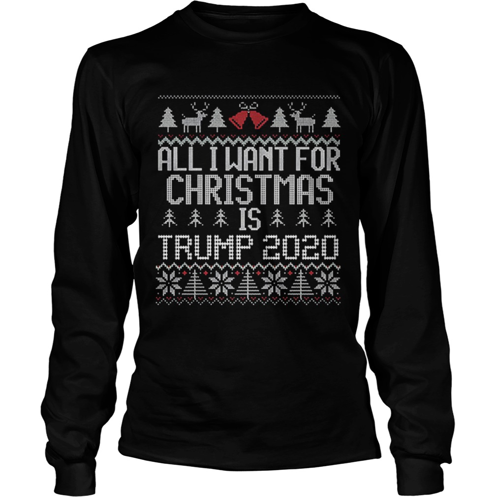 All I Want for Christmas is Trump 2020 ugly  LongSleeve