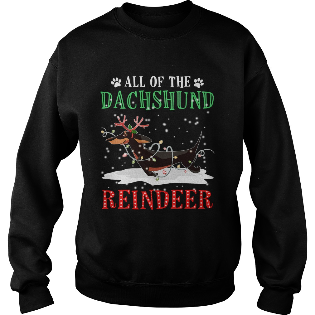 All of the Dachshund reindeer light christmas  Sweatshirt