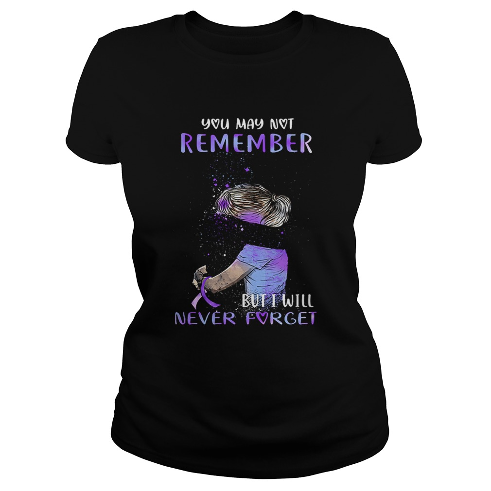 Alzheimer Awareness You may not remember but i will never forget  Classic Ladies