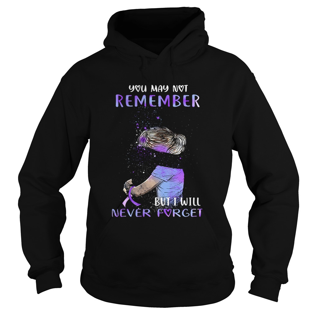 Alzheimer Awareness You may not remember but i will never forget  Hoodie