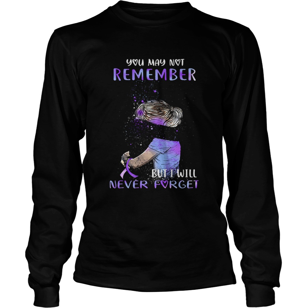Alzheimer Awareness You may not remember but i will never forget  LongSleeve