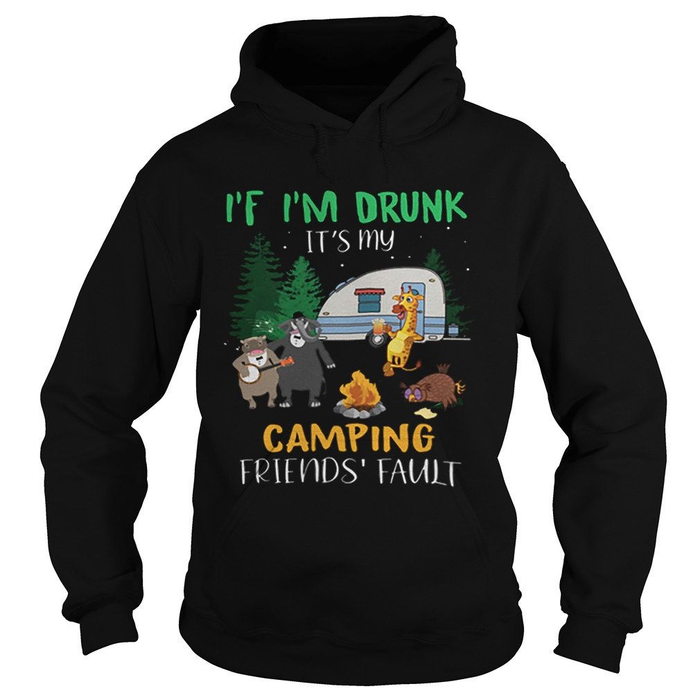 Animal If im drunk its my camping friends fault  Hoodie
