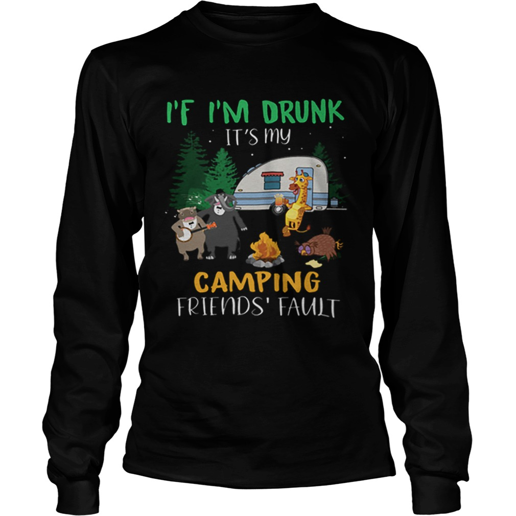 Animal If im drunk its my camping friends fault  LongSleeve