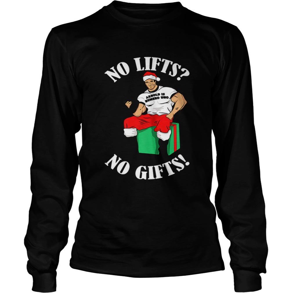 Arnold Numero Uno No lifts no gifts Christmas  LongSleeve