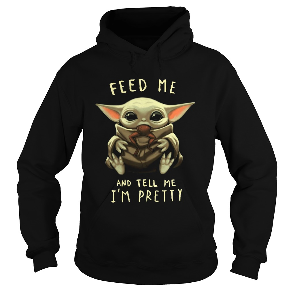 Baby Yoda Feed me and tell me Im pretty  Hoodie