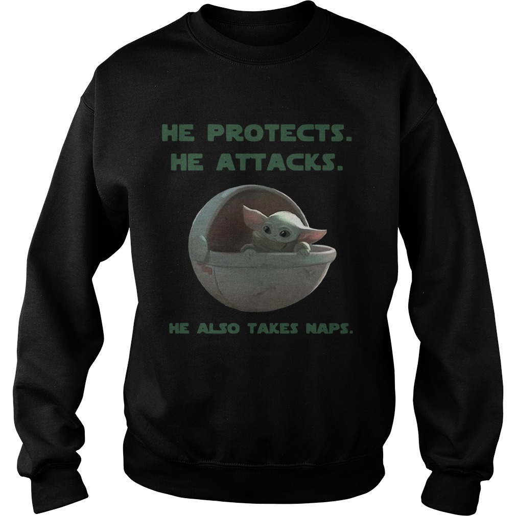 Baby Yoda he protects he attacks he also takes naps Star Wars  Sweatshirt