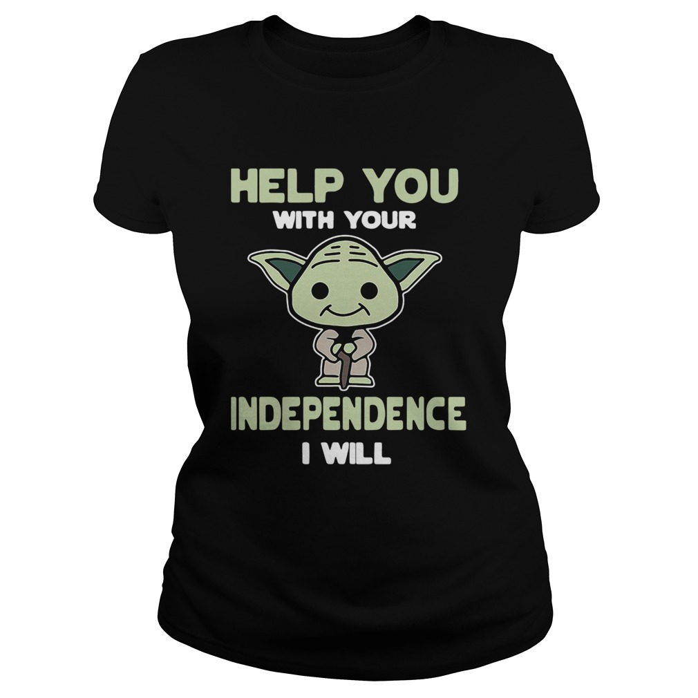 Baby Yoda Help You With Your Independence I Will  Classic Ladies