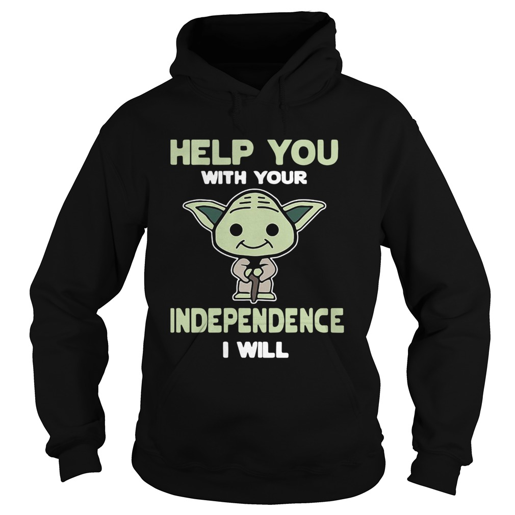 Baby Yoda Help You With Your Independence I Will  Hoodie