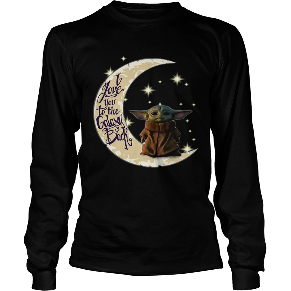 Baby Yoda I love you to the galaxy and back  LongSleeve