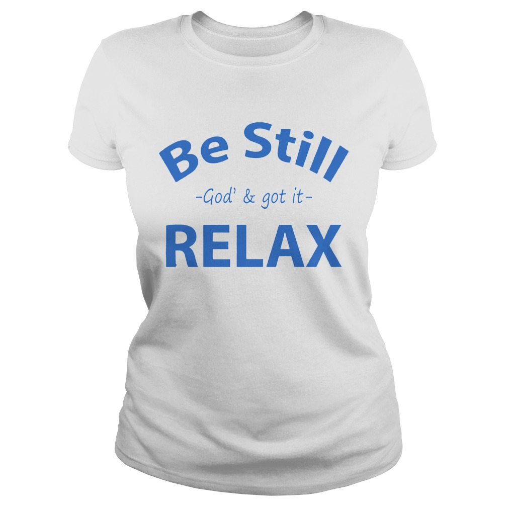 Be still God and got it relax  Classic Ladies