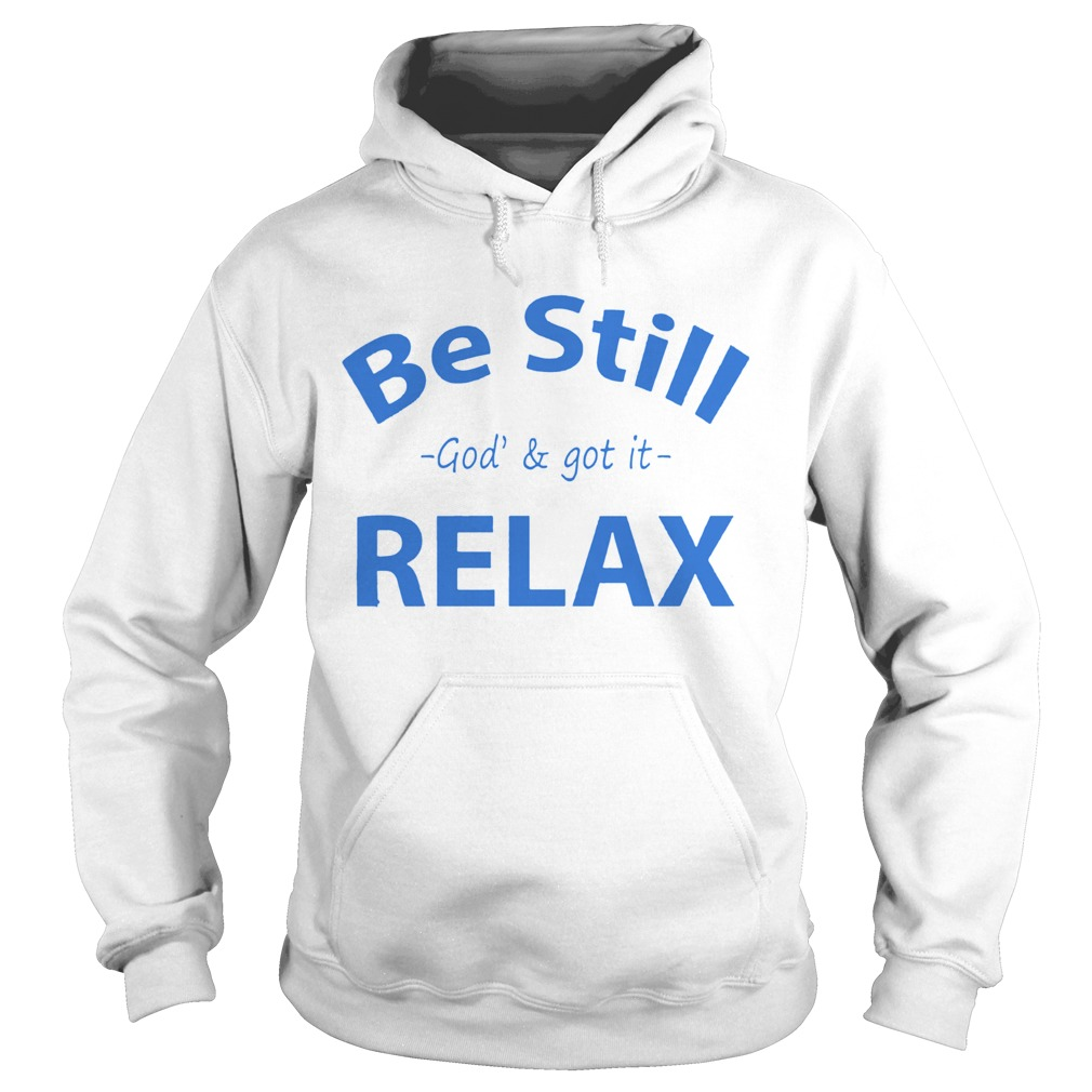 Be still God and got it relax  Hoodie