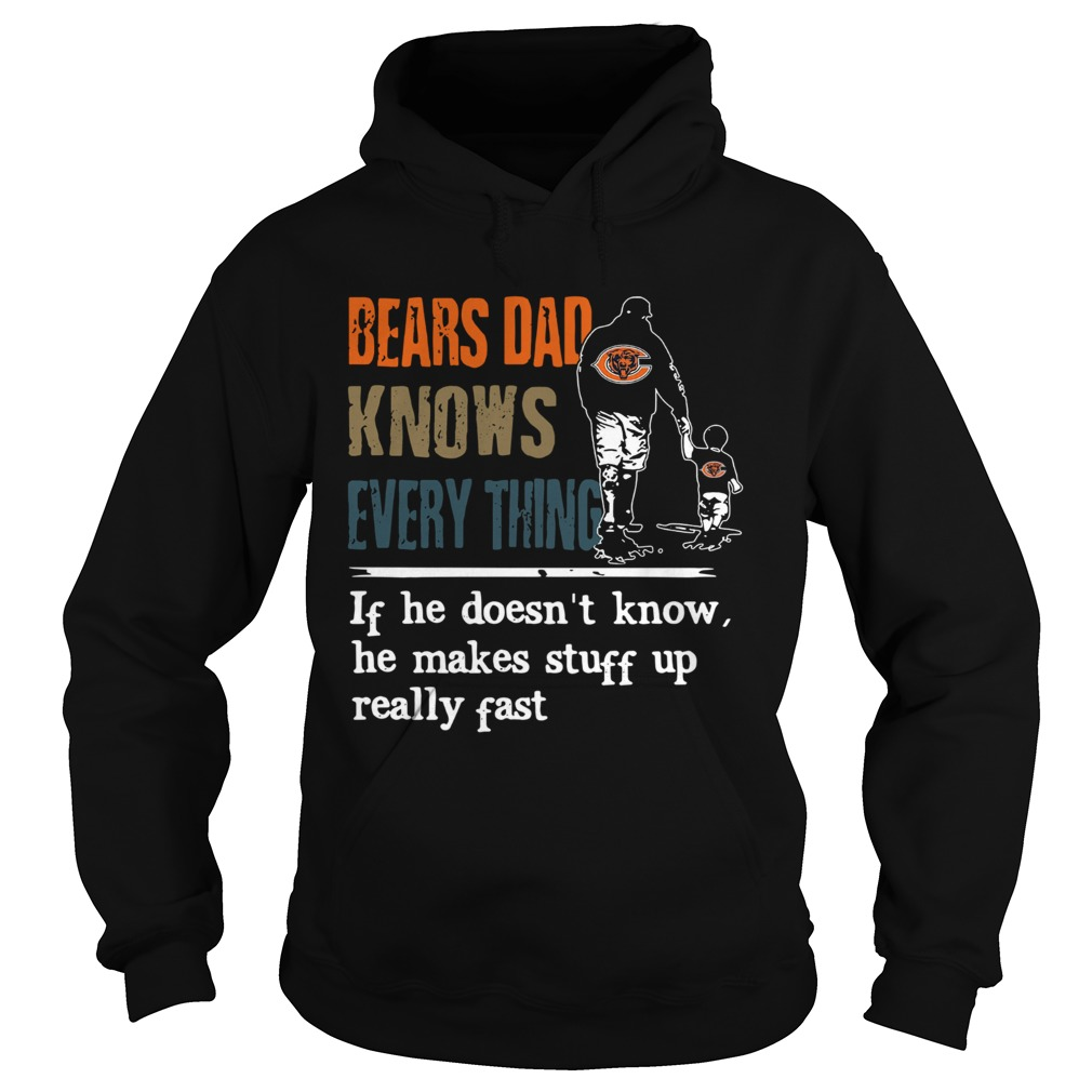 Bears dad know everything if he doesnt know he make stuff up really fast  Hoodie