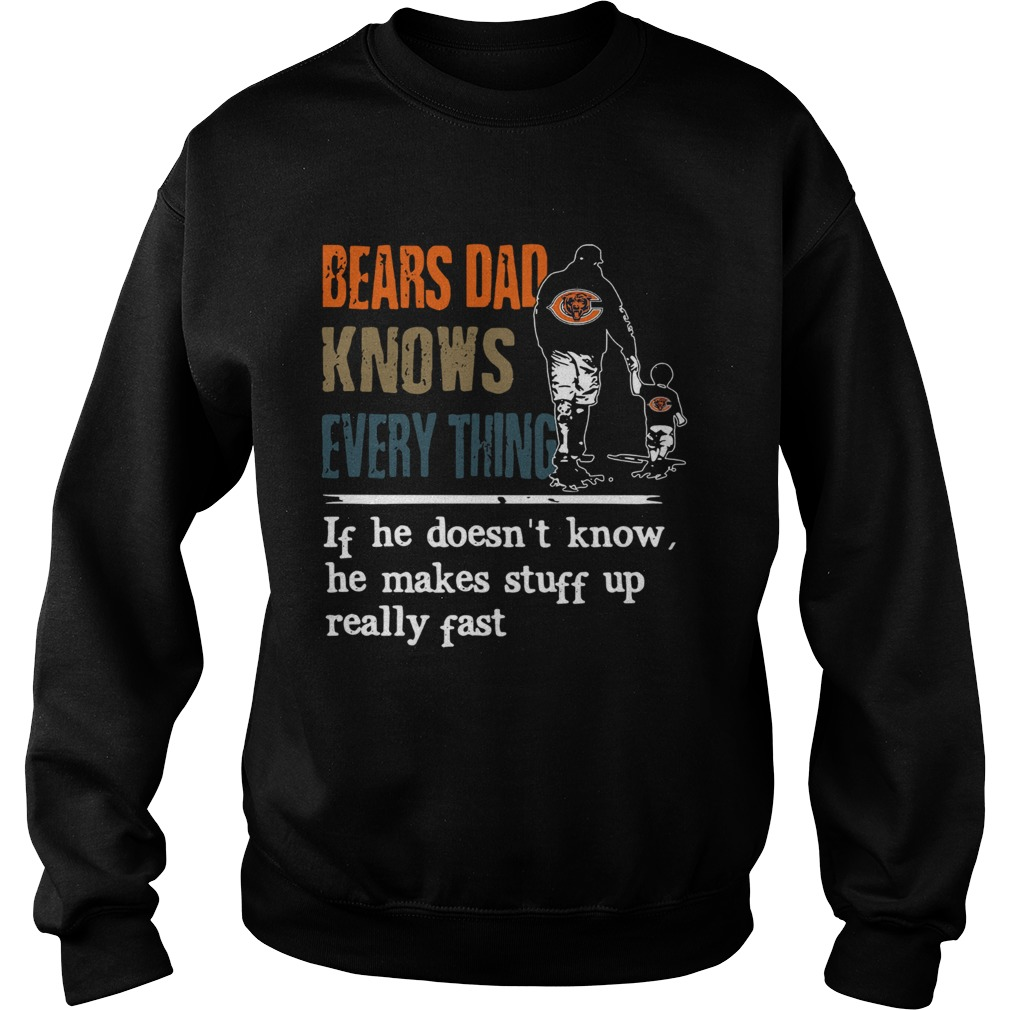 Bears dad know everything if he doesnt know he make stuff up really fast  Sweatshirt