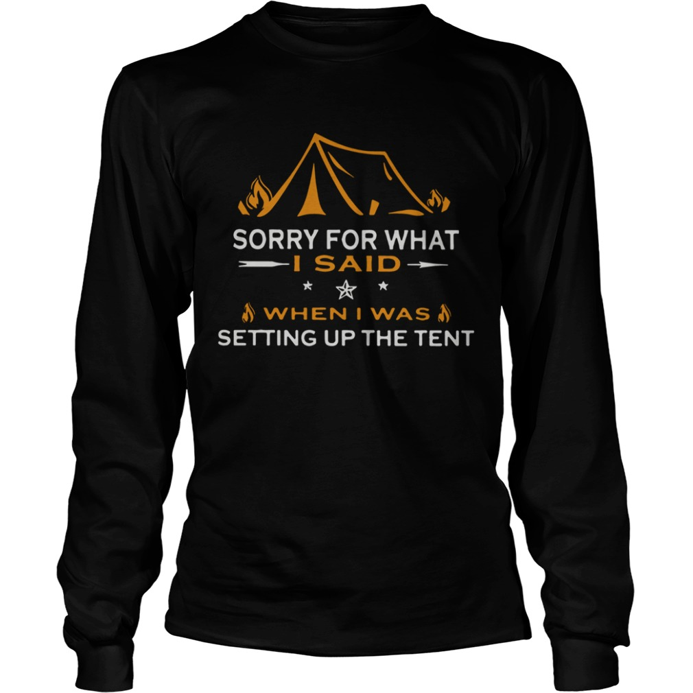 Camping sorry for what I said when I was setting up the tent  LongSleeve
