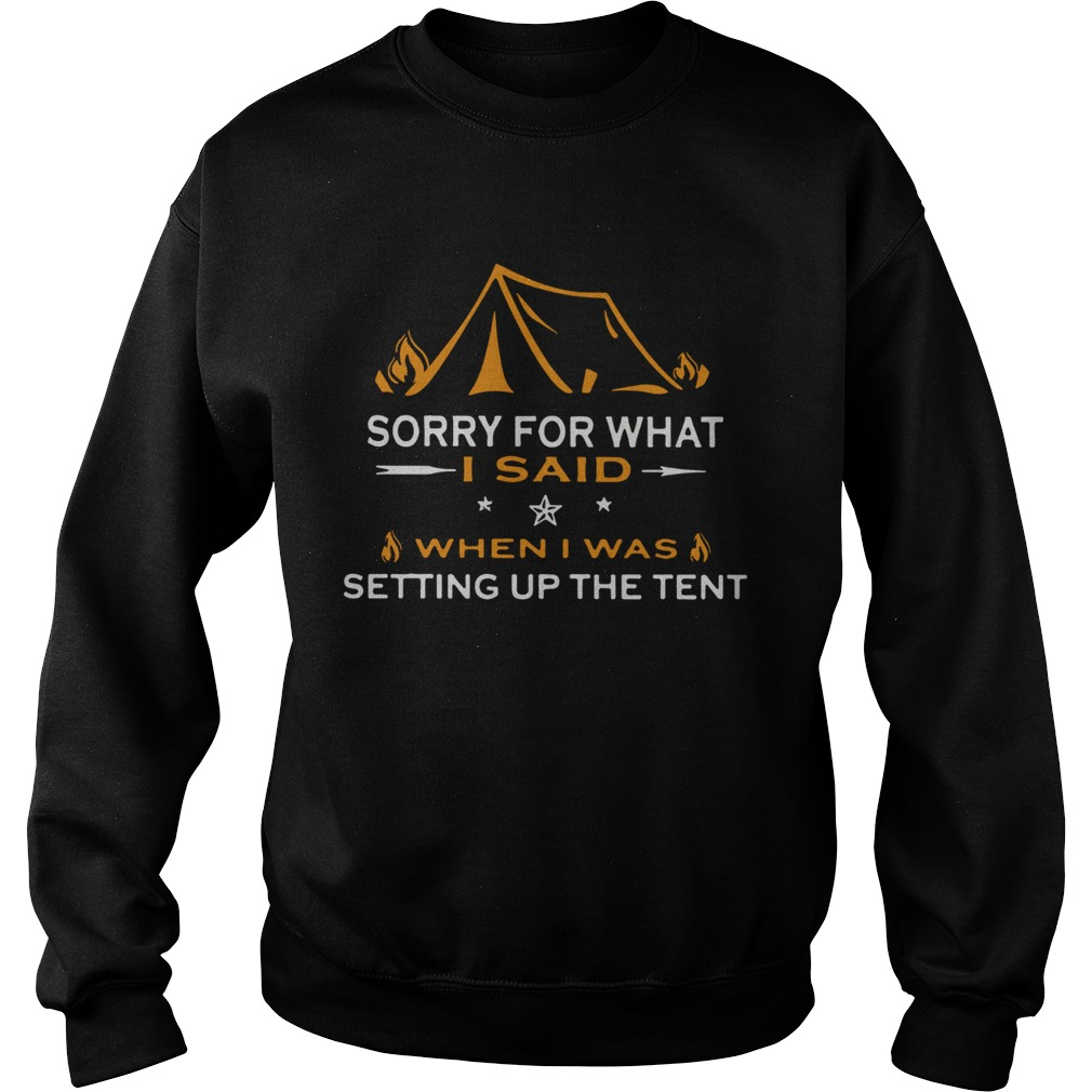 Camping sorry for what I said when I was setting up the tent  Sweatshirt
