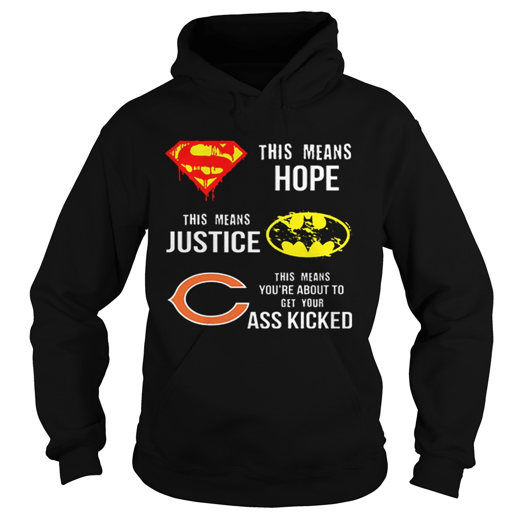 Chicago Bears Superman means hope Batman justice your ass kicked  Hoodie