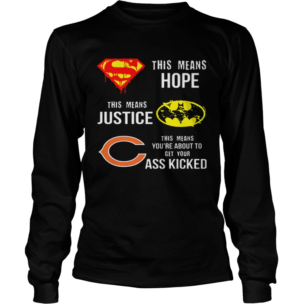 Chicago Bears Superman means hope Batman justice your ass kicked  LongSleeve