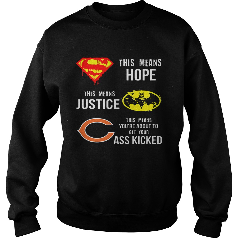 Chicago Bears Superman means hope Batman justice your ass kicked  Sweatshirt