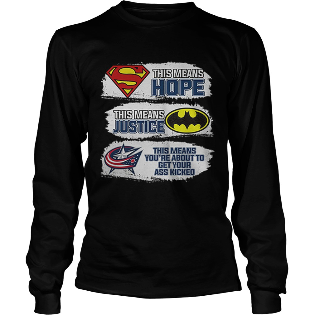 Columbus Blue Jackets Superman means hope Batman your ass kicked  LongSleeve