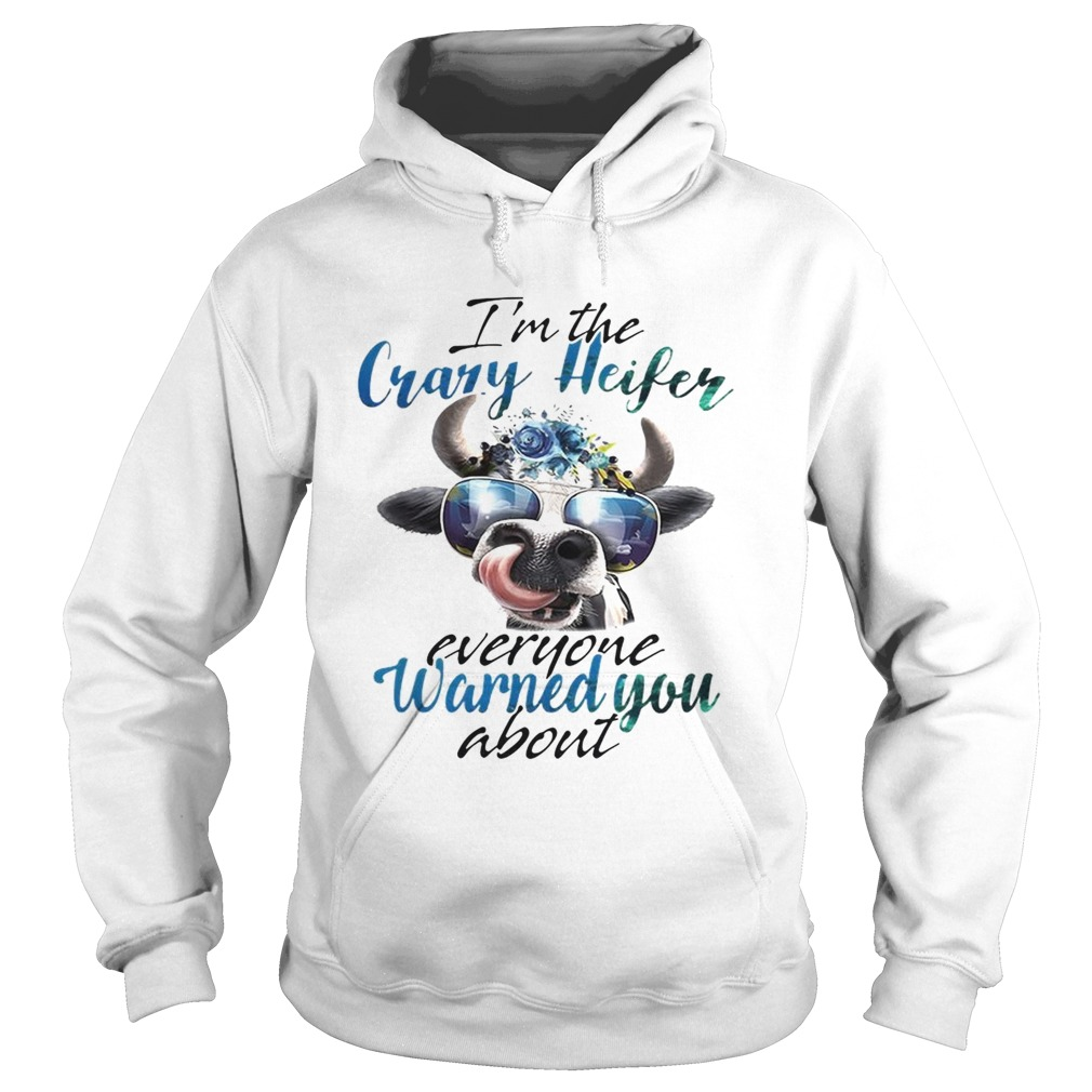 Cow Im the crazy Heifer everyone warned you about  Hoodie