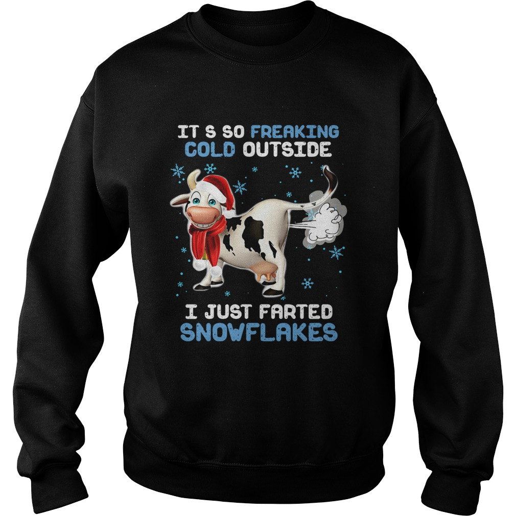 Cow its so freaking cold outside i just farted snowflakes Christmas  Sweatshirt