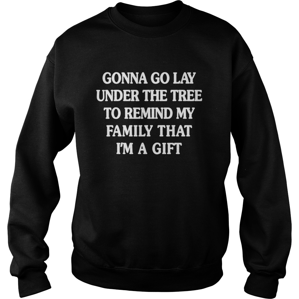 Gonna go lay under the tree to remind my family that Im a girl  Sweatshirt