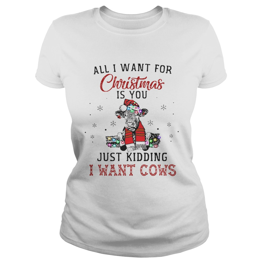 Heifer all i want for Christmas is you just kidding i want cows  Classic Ladies