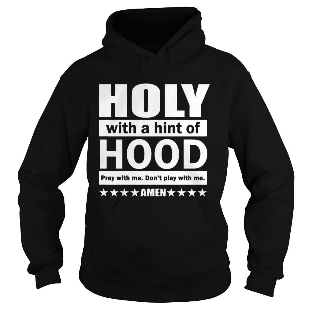 Holy with a hint of hood pray with me  Hoodie