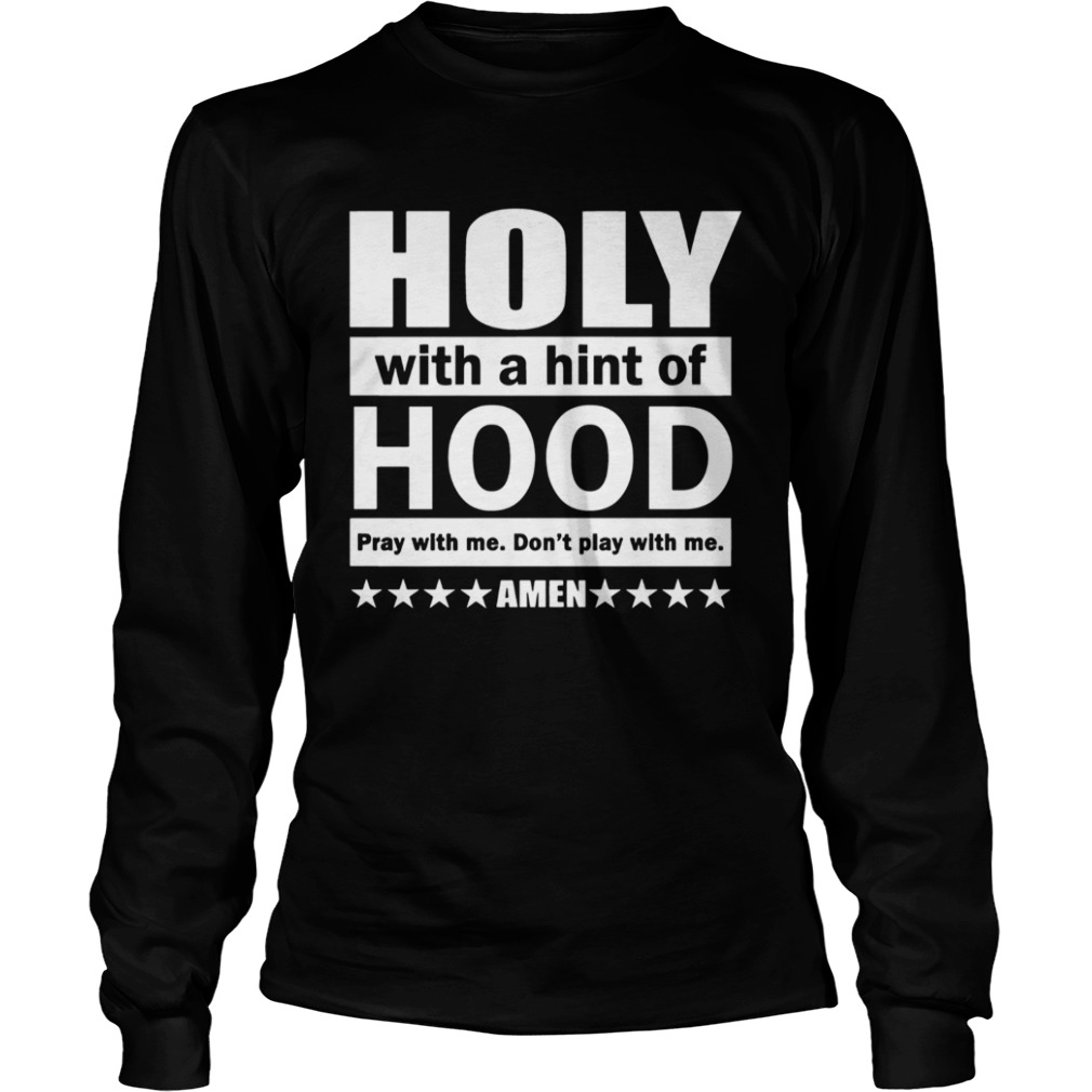 Holy with a hint of hood pray with me  LongSleeve