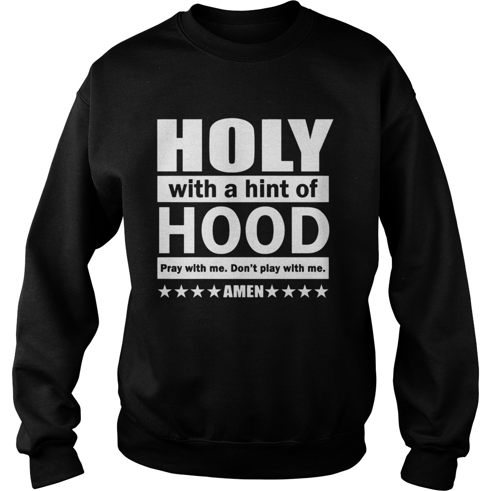 Holy with a hint of hood pray with me  Sweatshirt