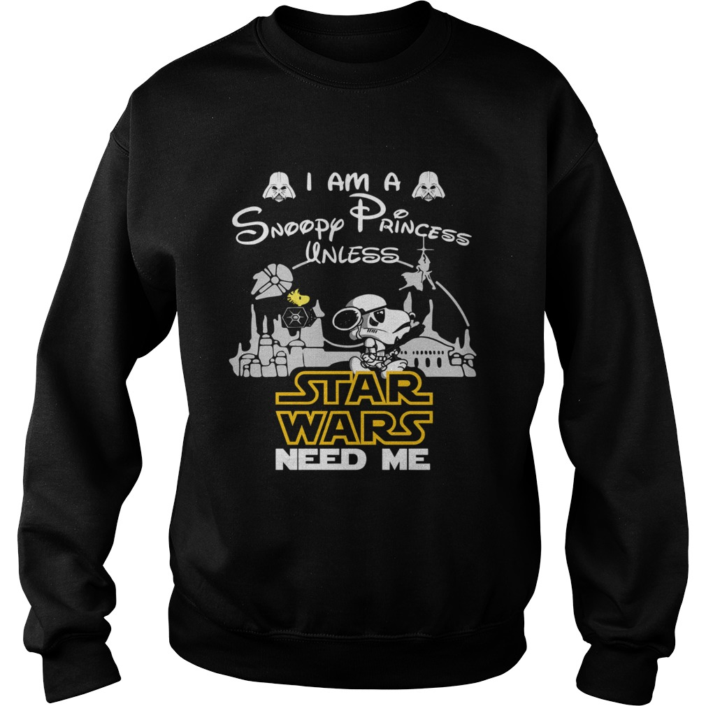I am a Snoopy princess unless Star Wars need me  Sweatshirt