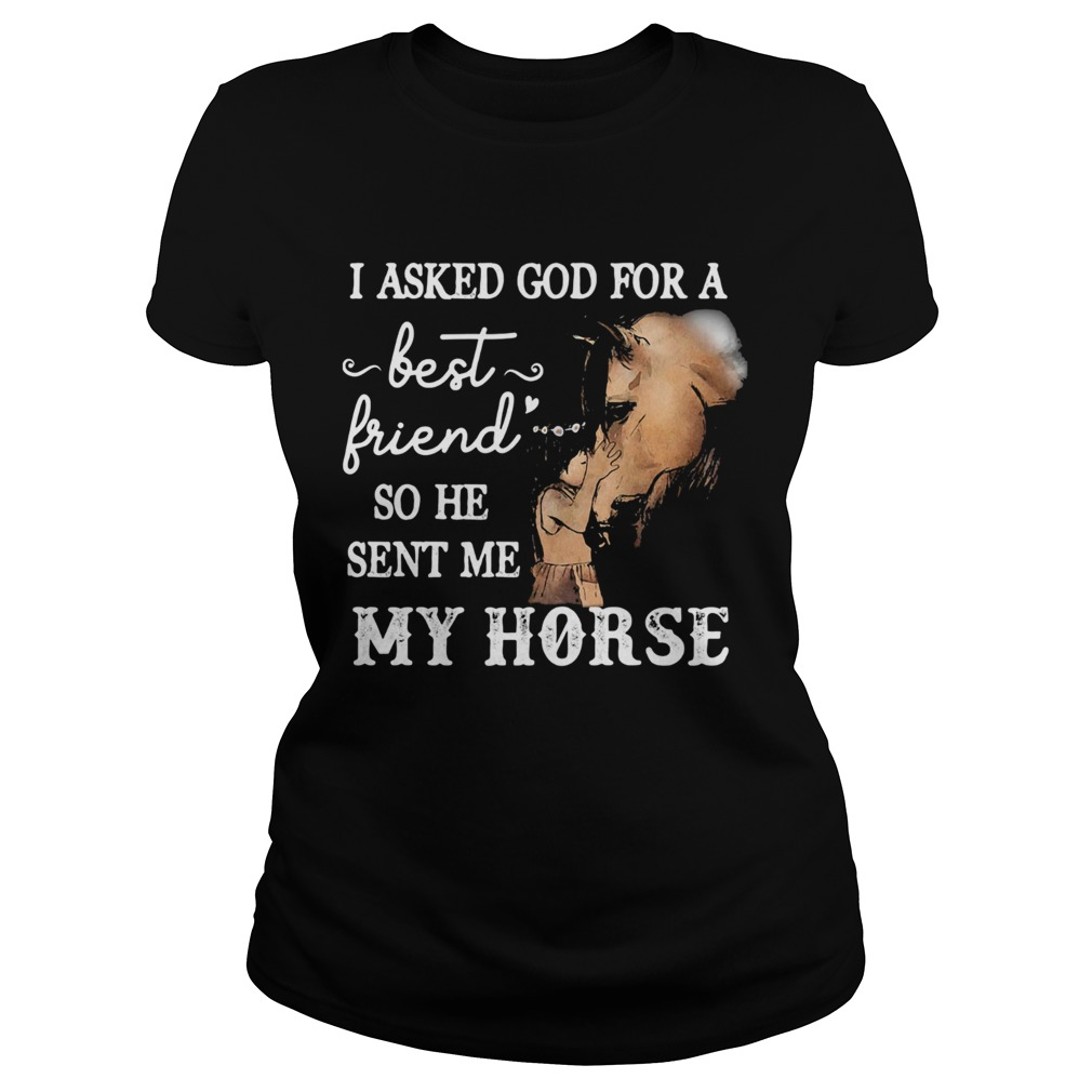 I asked god for a best friend so he sent me my horse  Classic Ladies