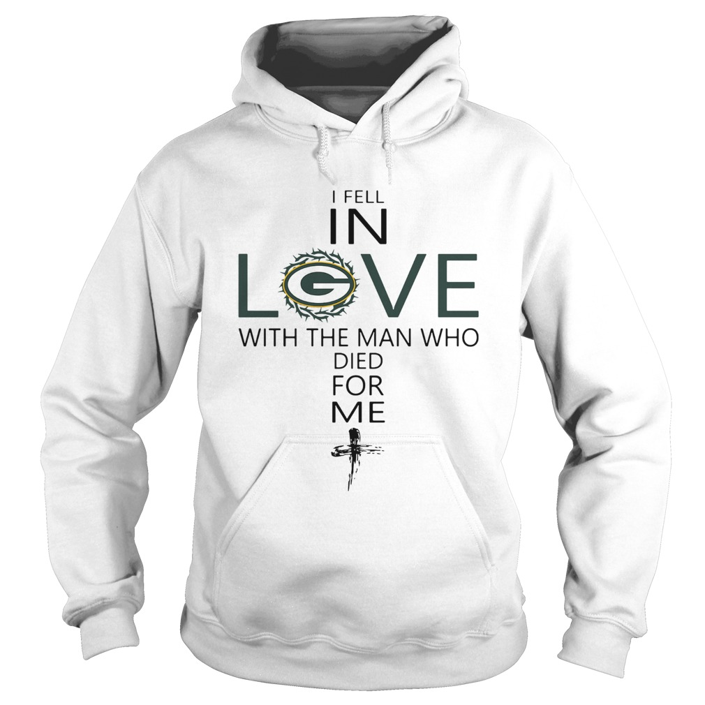 I Fell In Love Green Bay Packers With Man Who Died For Me  Hoodie