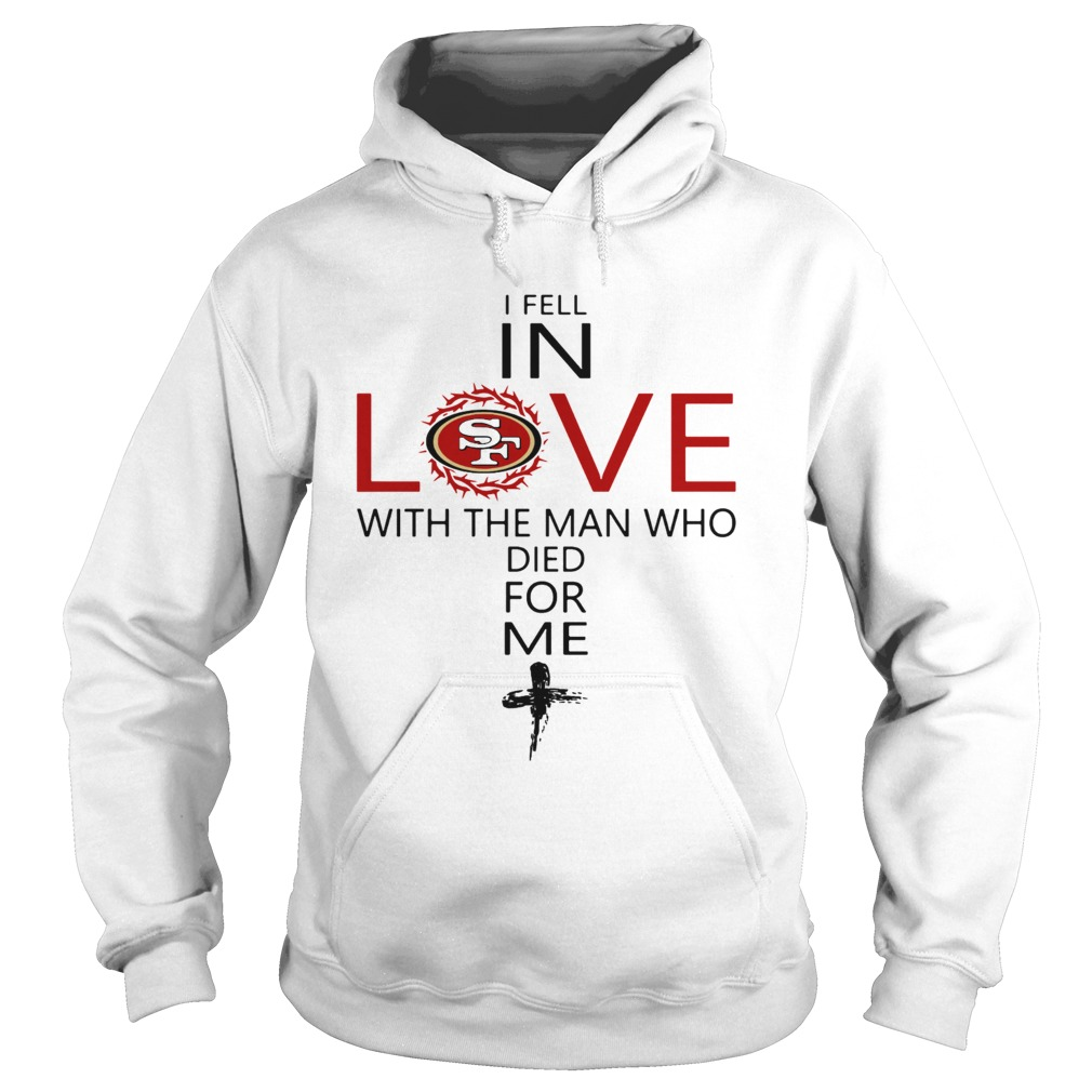 I Fell In Love San Francisco 49ers With Man Who Died For Me  Hoodie