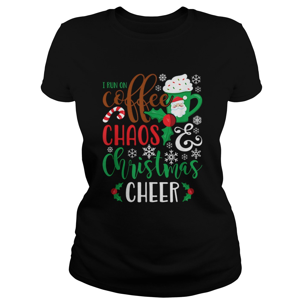 I Run On Coffee ChaosChristmas Cheer  Classic Ladies