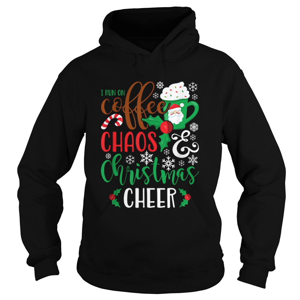 I Run On Coffee ChaosChristmas Cheer  Hoodie