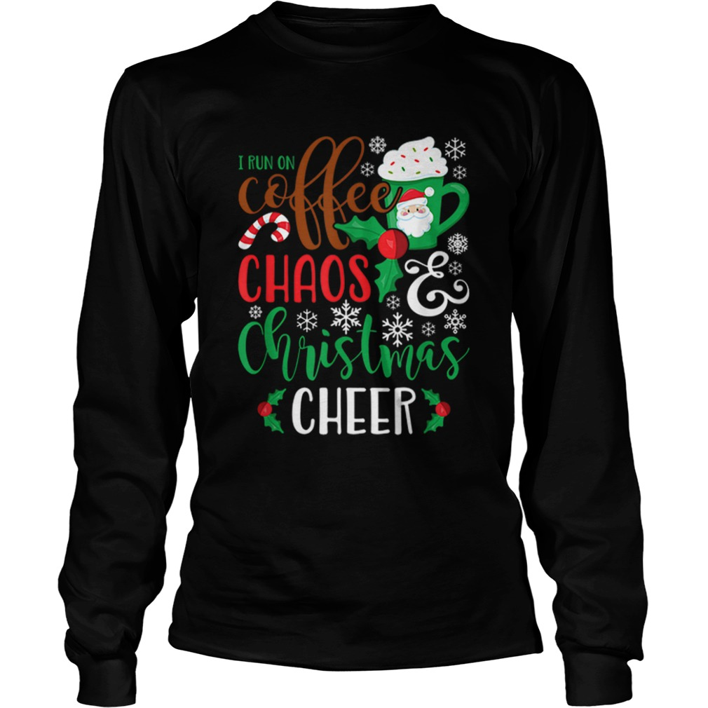 I Run On Coffee ChaosChristmas Cheer  LongSleeve