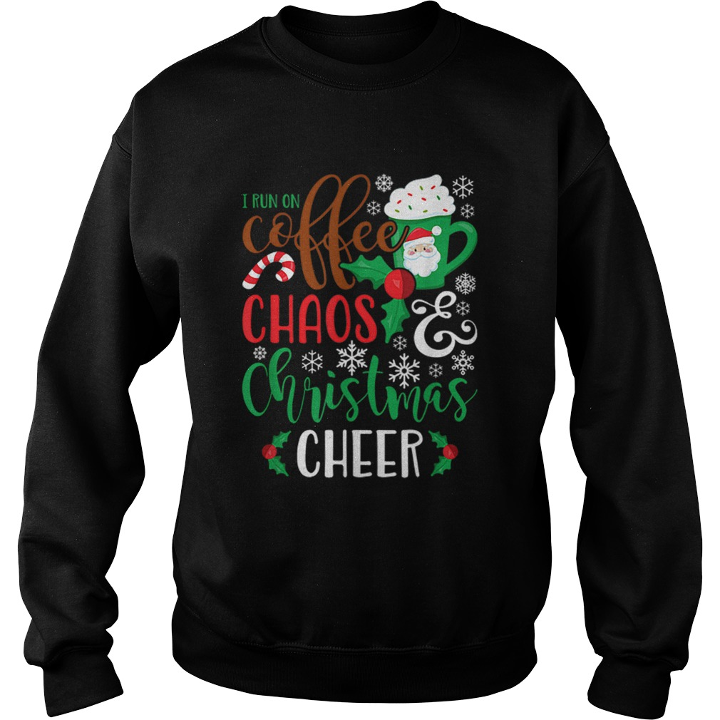 I Run On Coffee ChaosChristmas Cheer  Sweatshirt