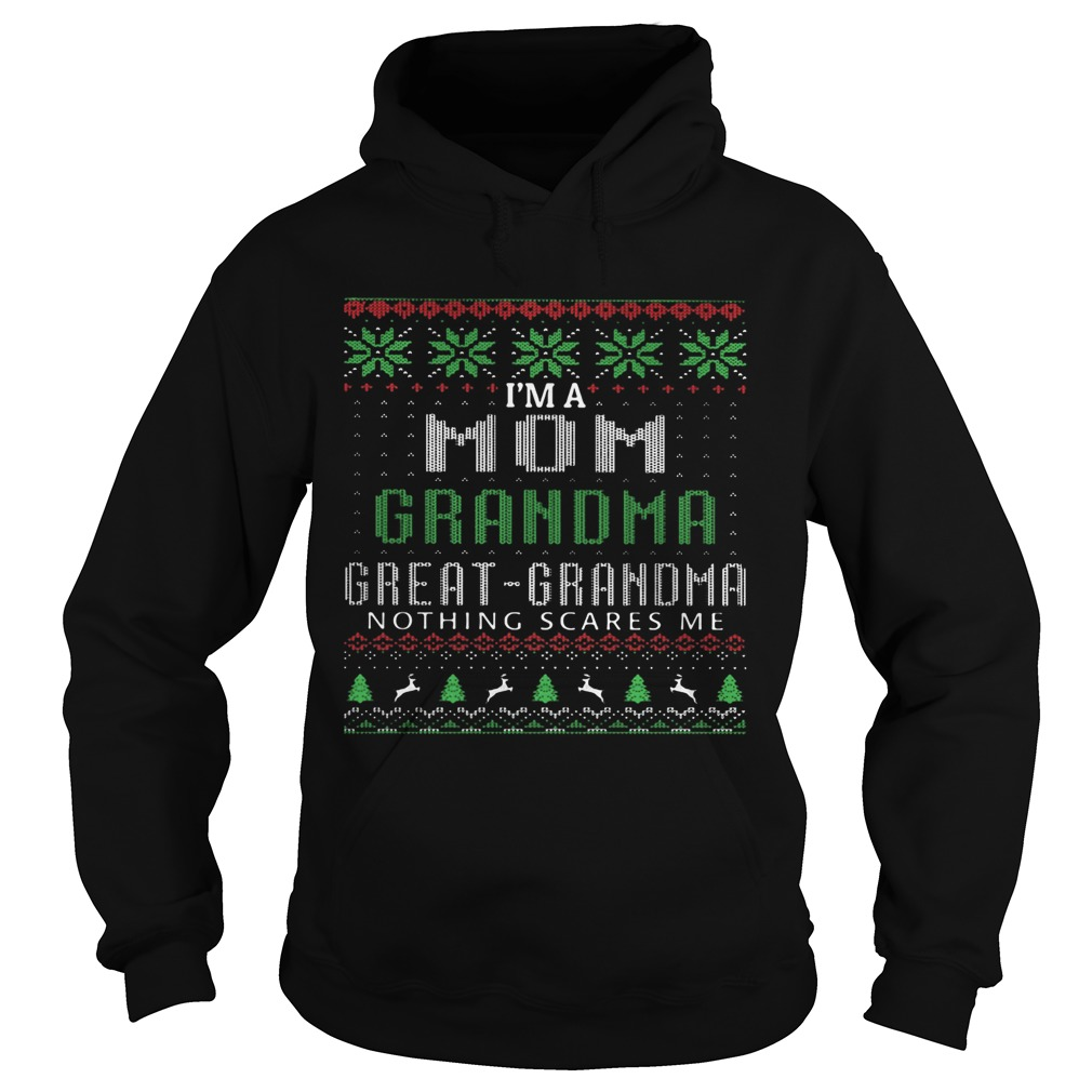 Im A Mom Grandma Great Grandma Nothing Scares Me Ugly Christmas  Hoodie