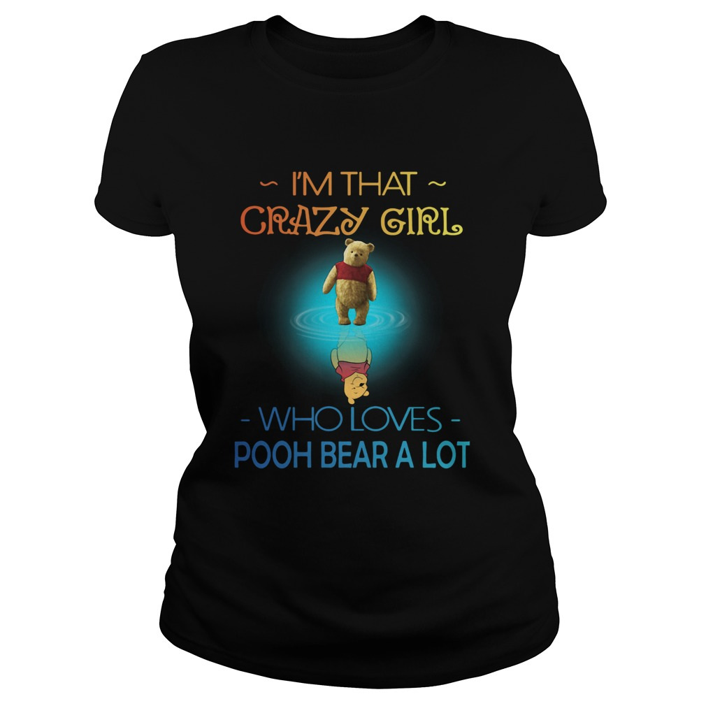 Im Crazy Girl Who Loves Pooh Bear A Lot  Classic Ladies
