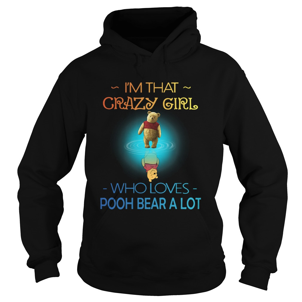 Im Crazy Girl Who Loves Pooh Bear A Lot  Hoodie