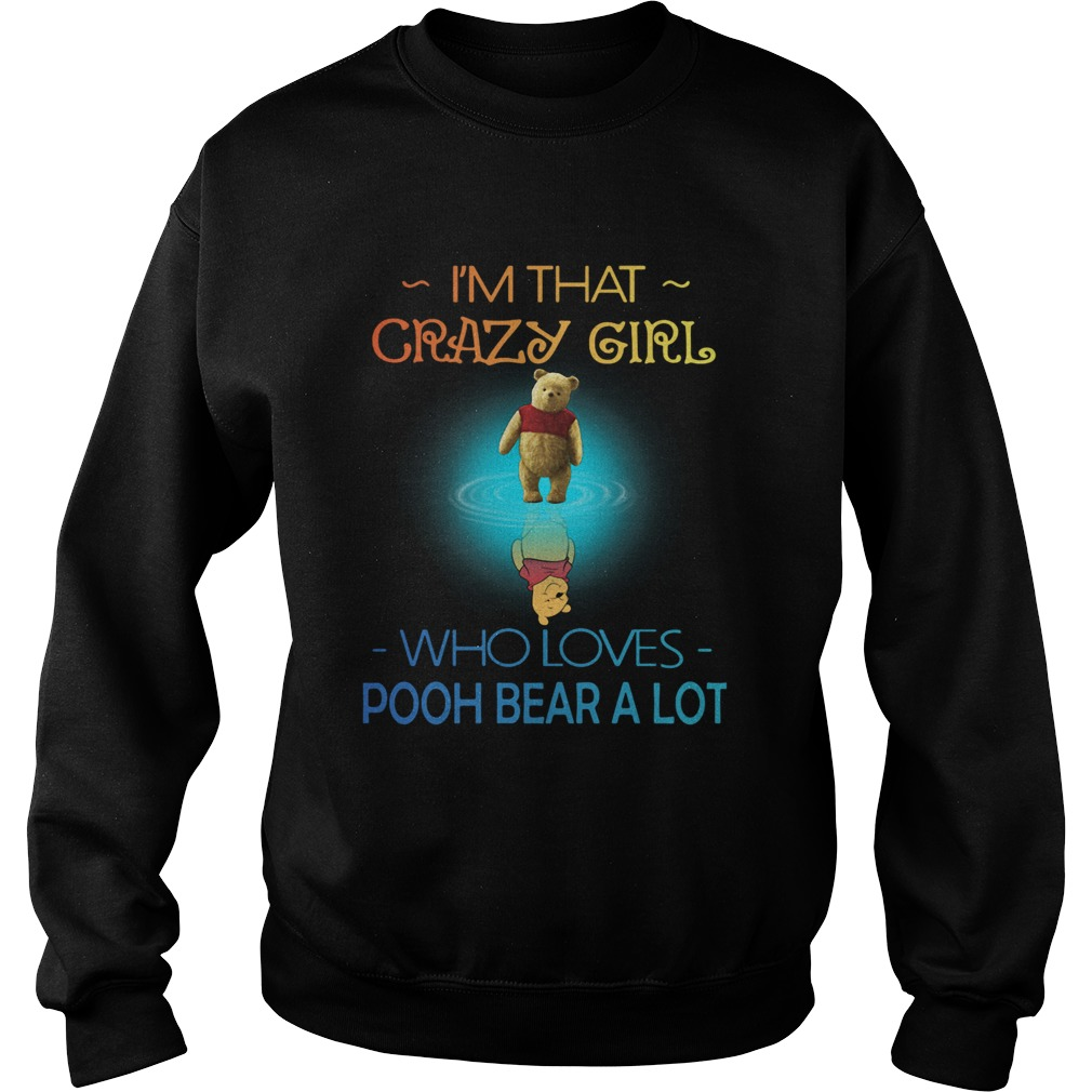 Im Crazy Girl Who Loves Pooh Bear A Lot  Sweatshirt