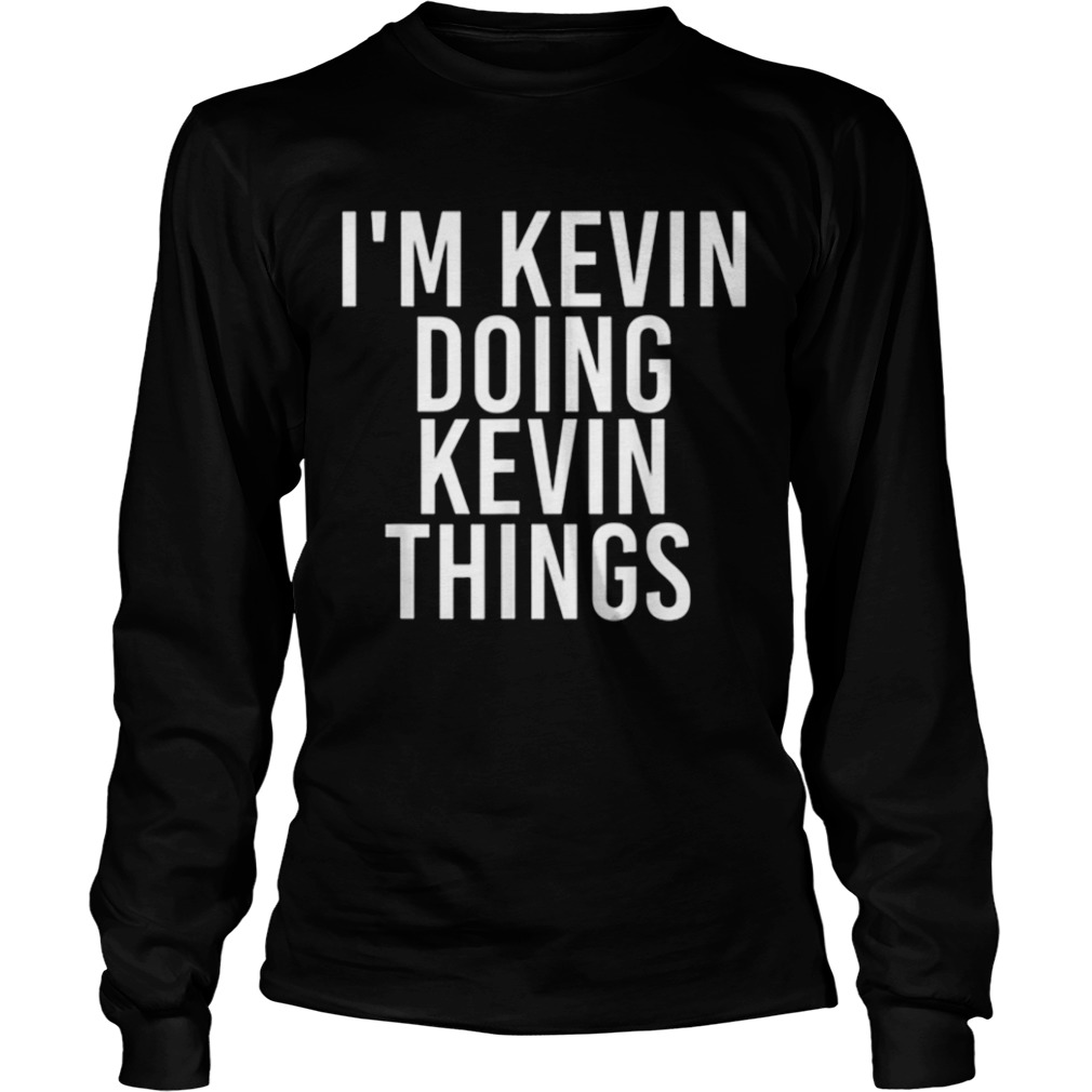 Im kevin doing kevin things  LongSleeve