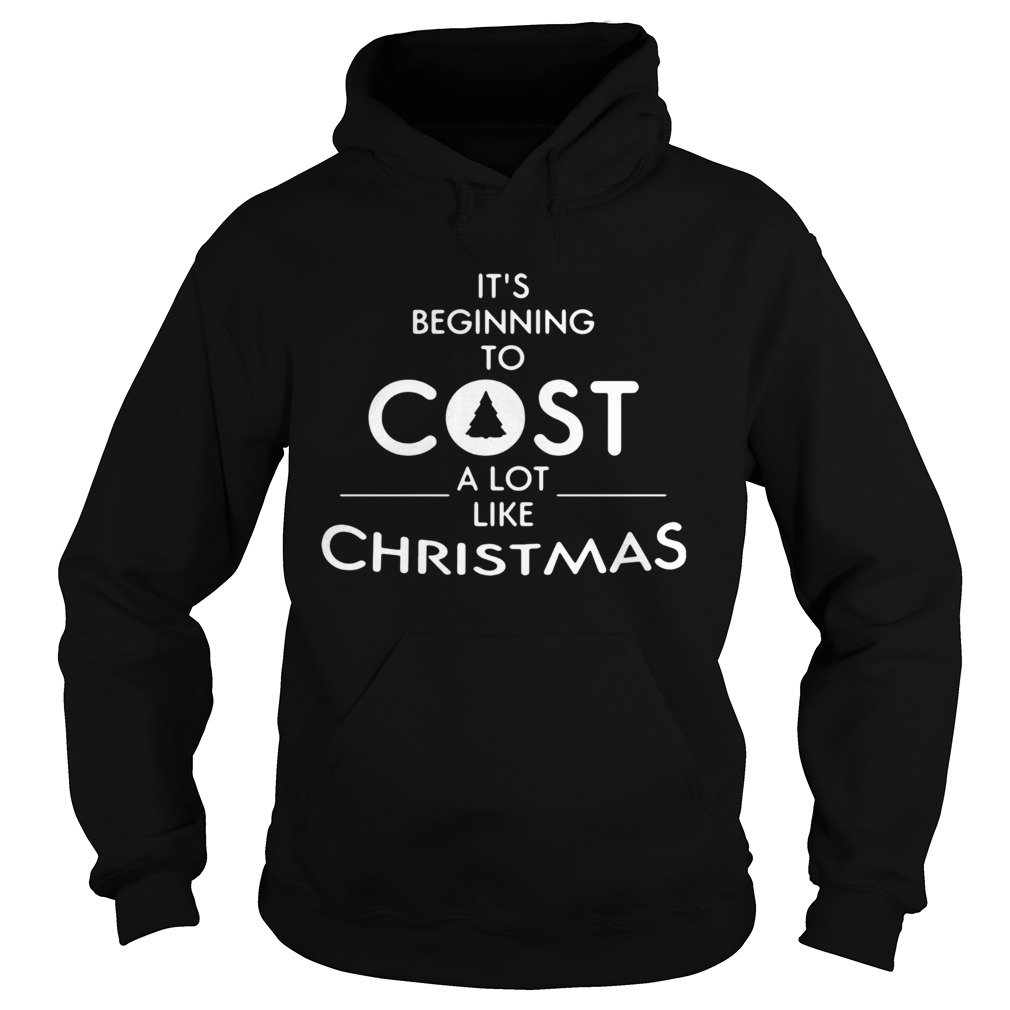 Its beginning to cost a lot like Christmas Xmas  Hoodie