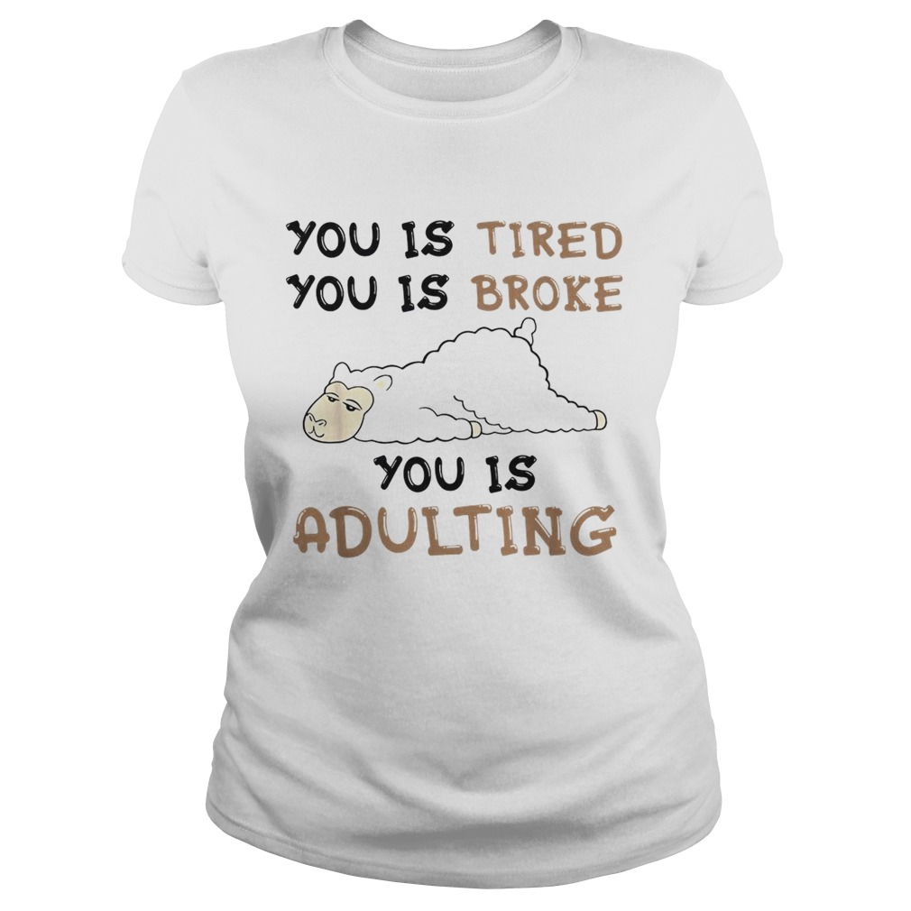Llama You is tired you is broke you is adulting  Classic Ladies