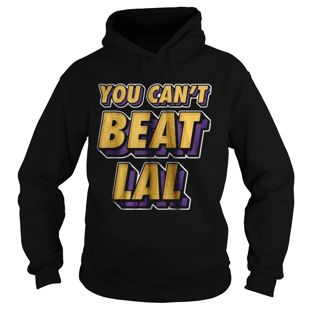 Los Angeles Lakers You Cant Beat Lal  Hoodie