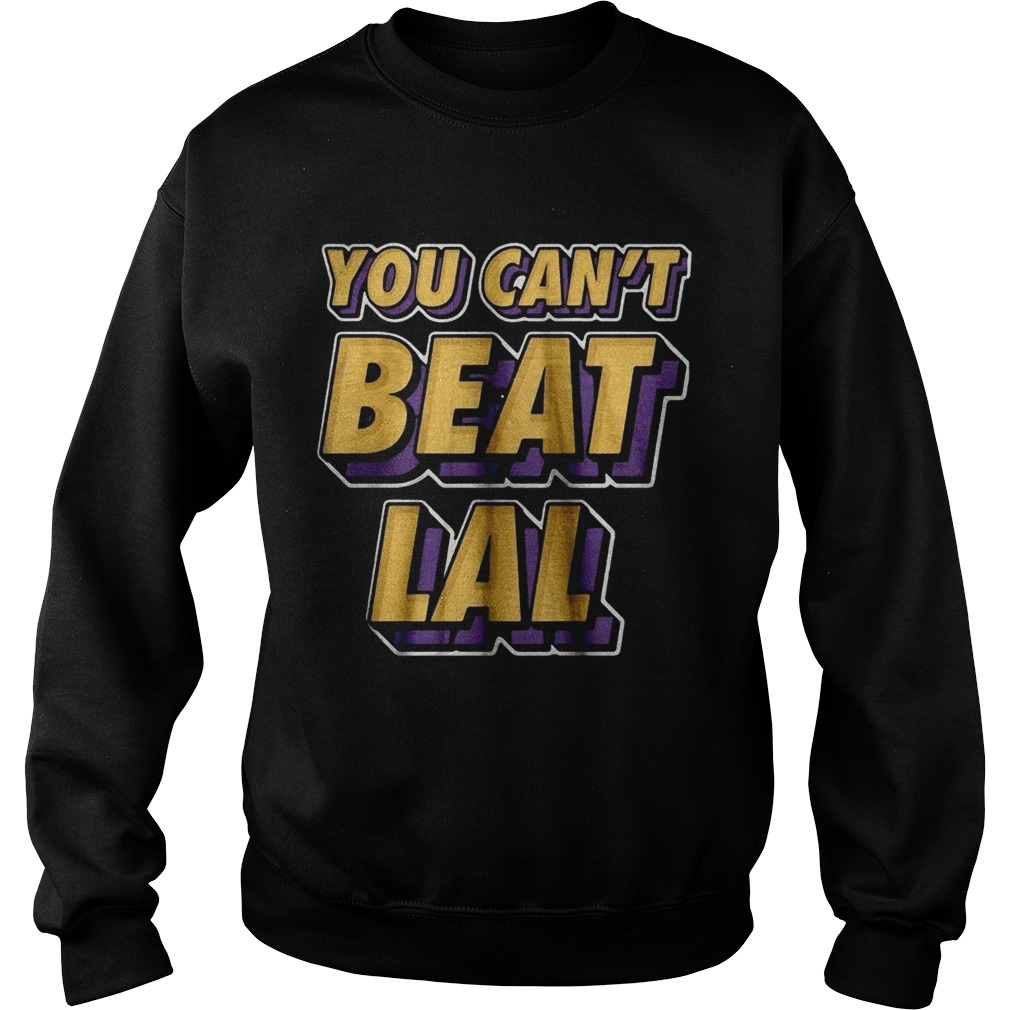 Los Angeles Lakers You Cant Beat Lal  Sweatshirt